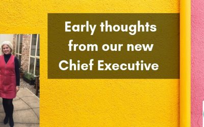 Early thoughts from our new Chief Executive
