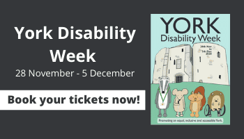 York Disability Week – Book your tickets!