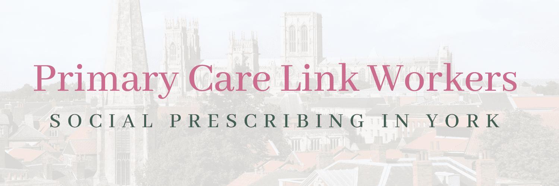 Primary Care Link Workers - Social Prescribing in York