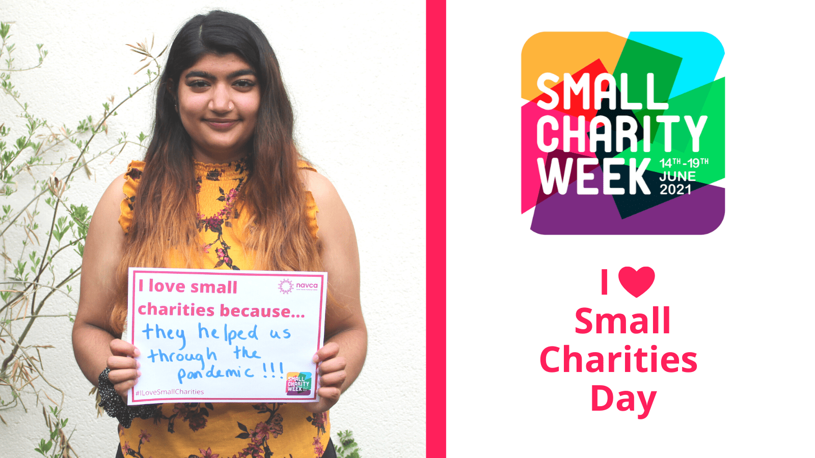 Asian female with long brown hair holding an a4 piece of paper which reads: I love small charities because... they helped us through the pandemic!!! In the background is a plain wall and a small tree. Small Charity Week logo 14-21 June 2021. I heart small charities day.