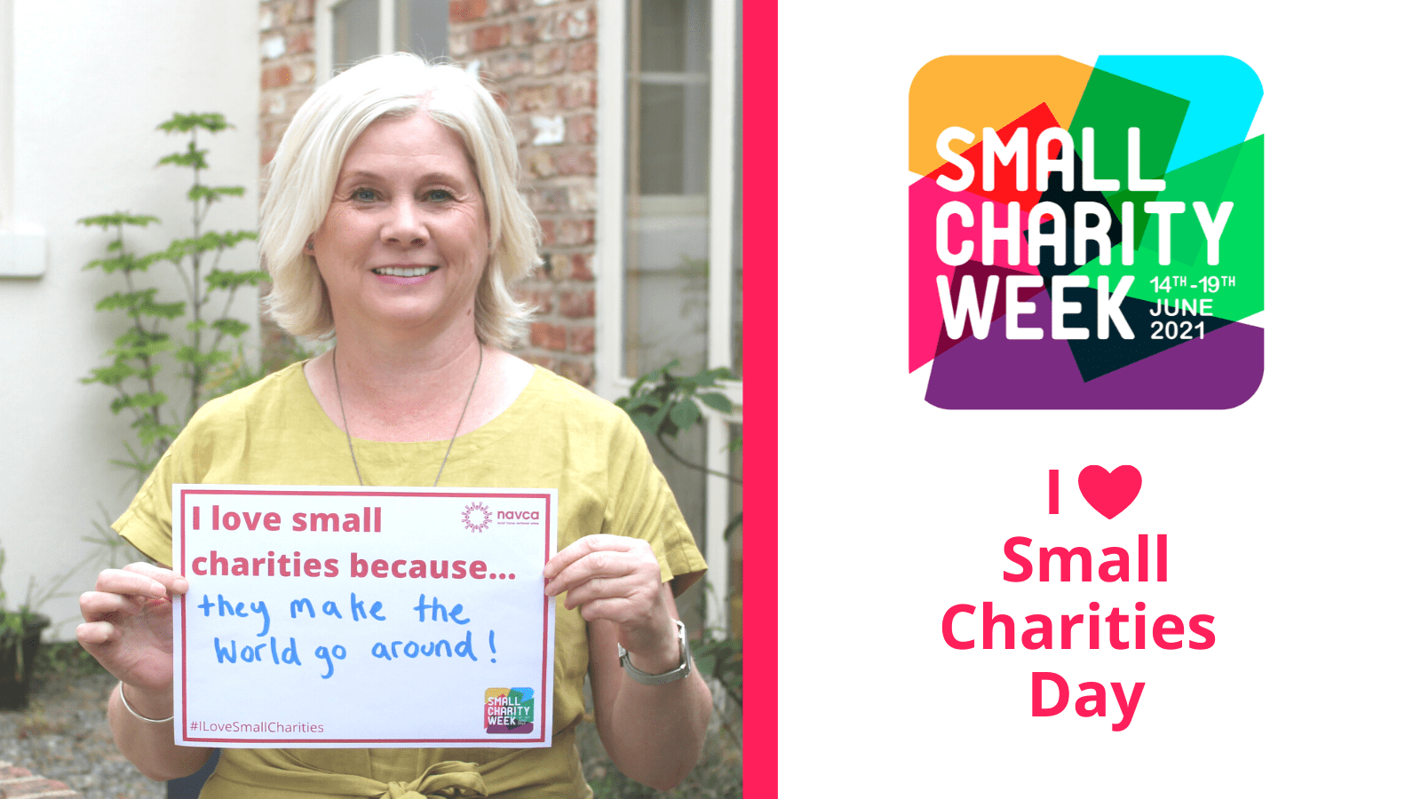 White female with short blonde hair holding up a a4 piece of paper that reads: I love small charities because... they make the world go around! In the background is a courtyard with plants and a large window. To the right is the Small Charity Week Logo 14 -19 June 2021. I heart small charities day.