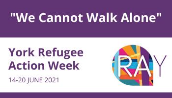 York Refugee Week 14-20 June 2021 – We cannot walk alone