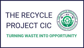 Guest Blog: The Recycle Project CIC – Turning waste into opportunity